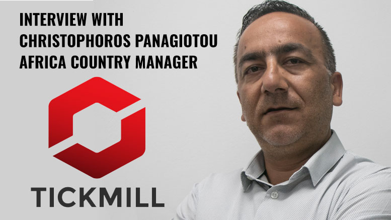 Interview with Christophoros Panagiotou Africa Country Manager of TICKMILL