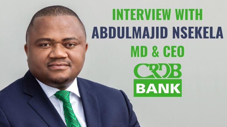 Interview with Abdulmajid Nsekela CEO of CRDB Bank Tanzania