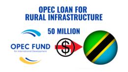 Tanzania OPEC loan for rural infrastructure